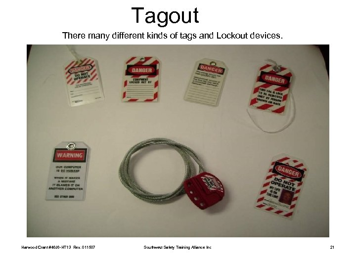 Tagout There many different kinds of tags and Lockout devices. Harwood Crant #46 J