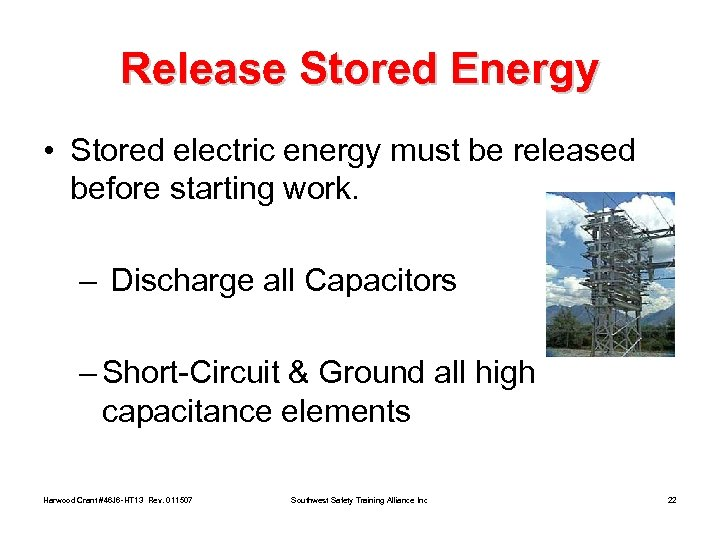 Release Stored Energy • Stored electric energy must be released before starting work. –