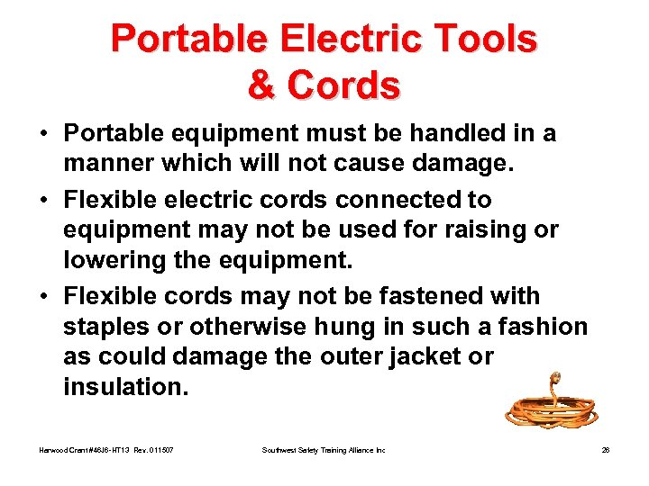 Portable Electric Tools & Cords • Portable equipment must be handled in a manner