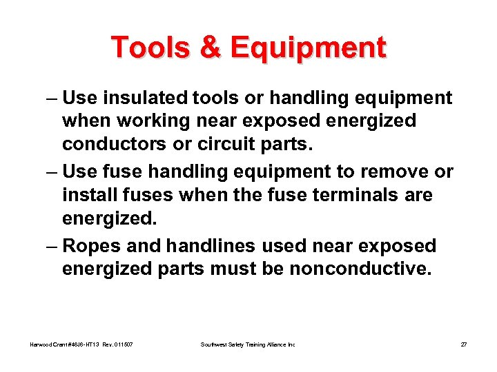 Tools & Equipment – Use insulated tools or handling equipment when working near exposed