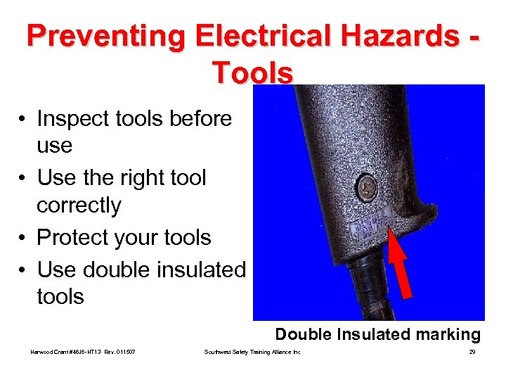 Preventing Electrical Hazards Tools • Inspect tools before use • Use the right tool