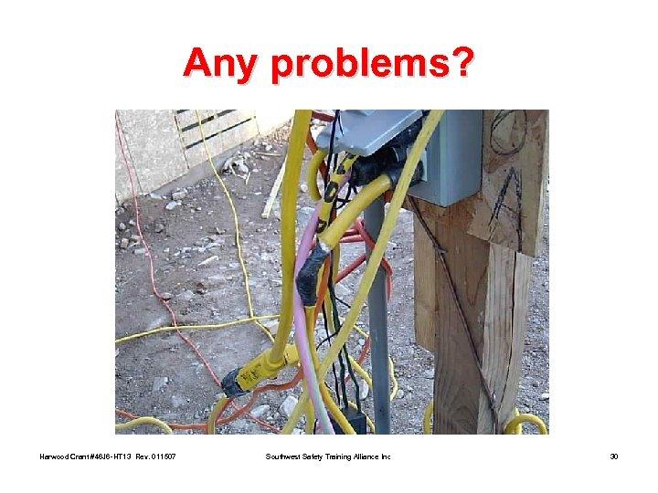 Any problems? Harwood Crant #46 J 6 -HT 13 Rev. 011507 Southwest Safety Training