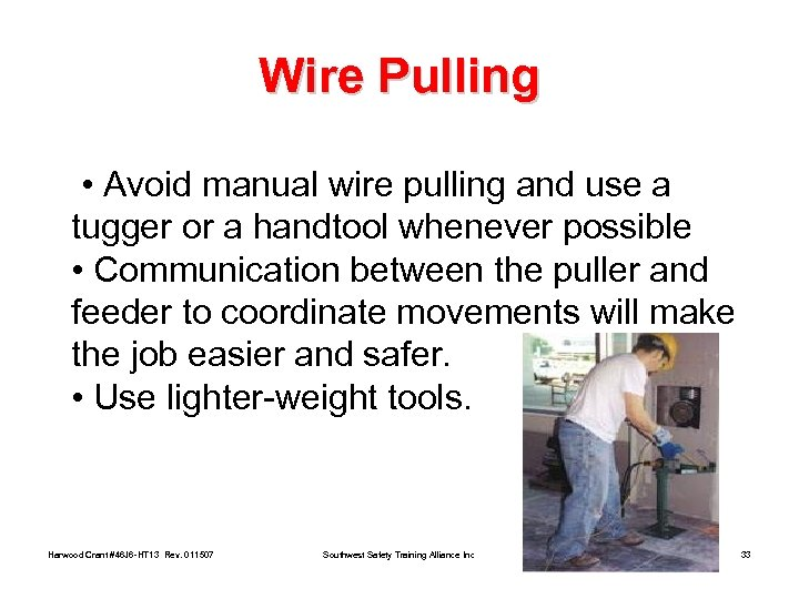 Wire Pulling • Avoid manual wire pulling and use a tugger or a handtool