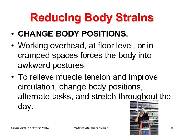 Reducing Body Strains • CHANGE BODY POSITIONS. • Working overhead, at floor level, or