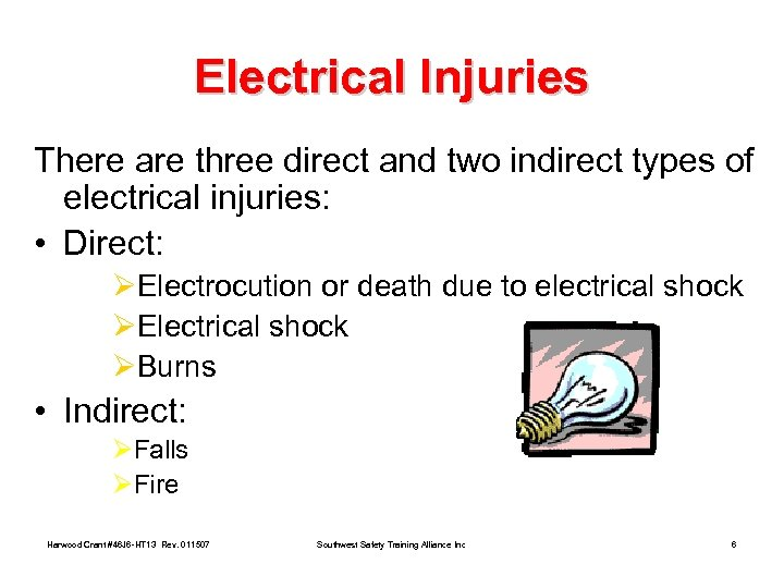 Electrical Injuries There are three direct and two indirect types of electrical injuries: •