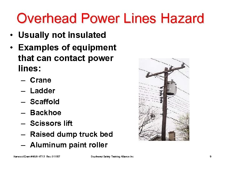 Overhead Power Lines Hazard • Usually not insulated • Examples of equipment that can