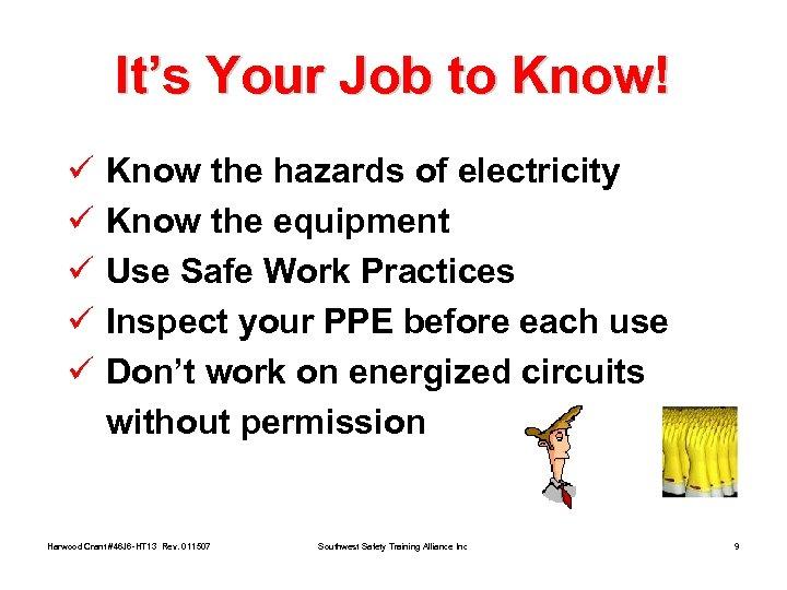 It's Your Job to Know! ü ü ü Know the hazards of electricity Know
