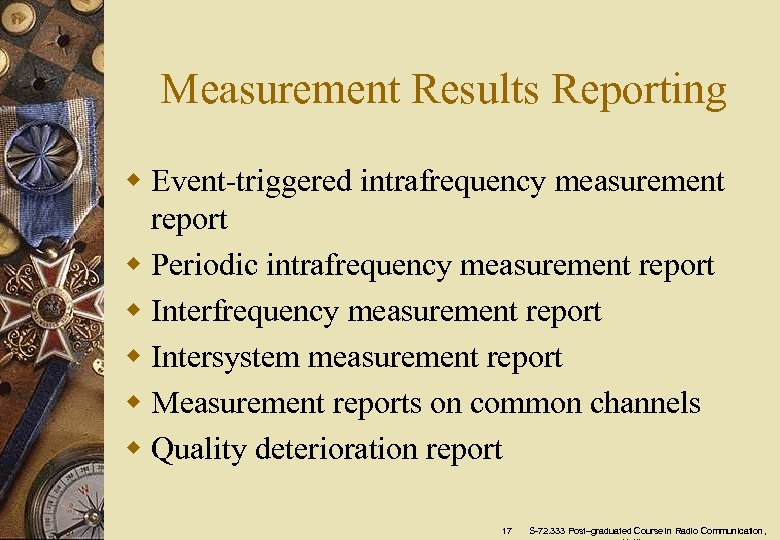 Measurement Results Reporting w Event-triggered intrafrequency measurement report w Periodic intrafrequency measurement report w