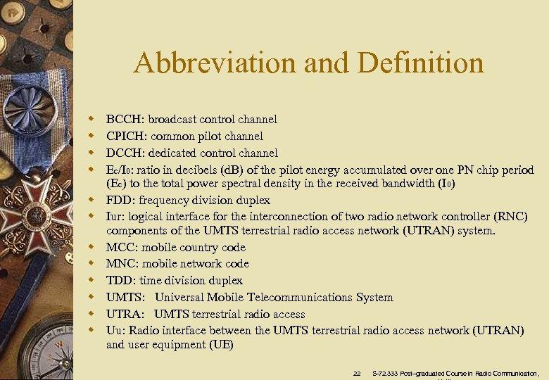 Abbreviation and Definition w w w BCCH: broadcast control channel CPICH: common pilot channel