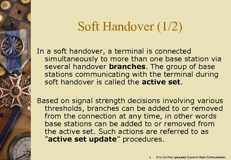 Soft Handover (1/2) In a soft handover, a terminal is connected simultaneously to more