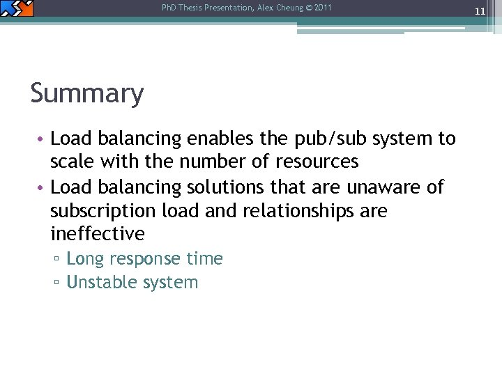 Ph. D Thesis Presentation, Alex Cheung © 2011 Summary • Load balancing enables the