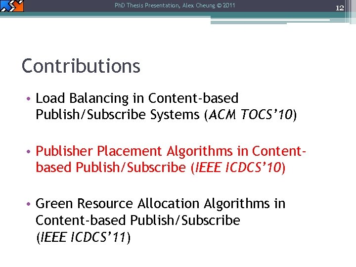 Ph. D Thesis Presentation, Alex Cheung © 2011 Contributions • Load Balancing in Content-based