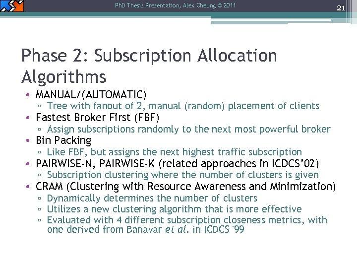 Ph. D Thesis Presentation, Alex Cheung © 2011 Phase 2: Subscription Allocation Algorithms •