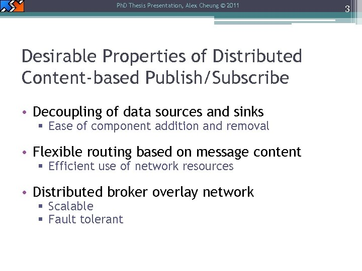 Ph. D Thesis Presentation, Alex Cheung © 2011 Desirable Properties of Distributed Content-based Publish/Subscribe