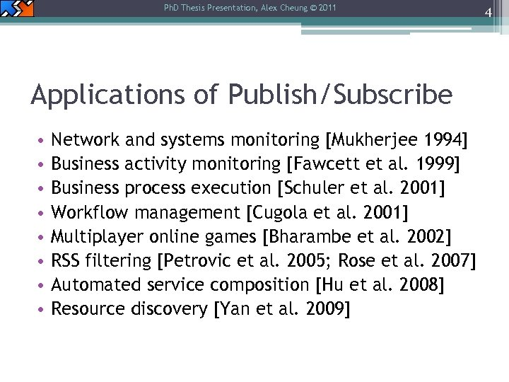 Ph. D Thesis Presentation, Alex Cheung © 2011 Applications of Publish/Subscribe • • Network