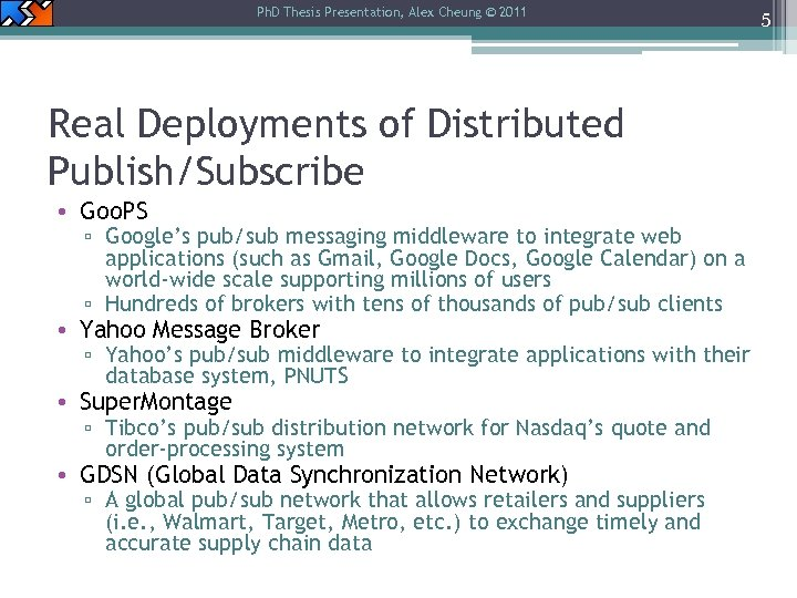 Ph. D Thesis Presentation, Alex Cheung © 2011 Real Deployments of Distributed Publish/Subscribe •