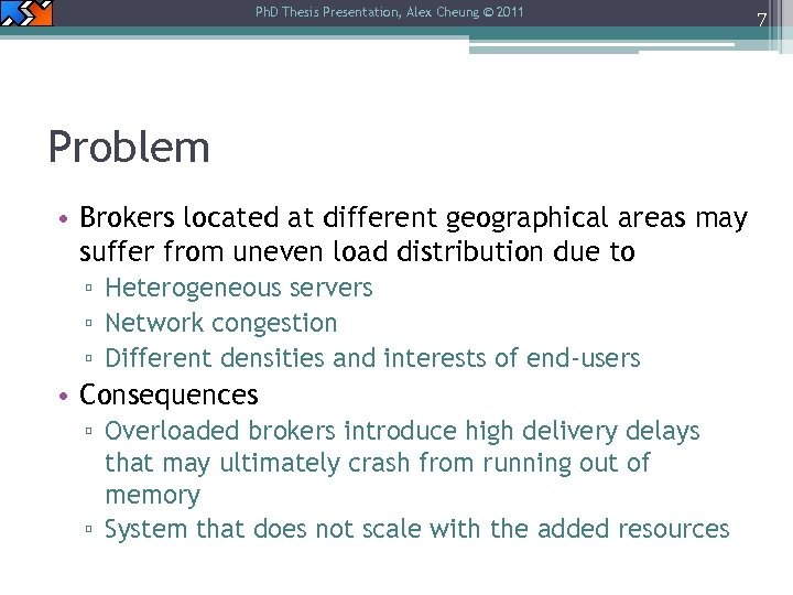 Ph. D Thesis Presentation, Alex Cheung © 2011 Problem • Brokers located at different