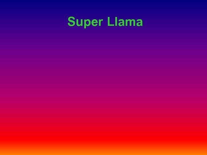 Super Llama