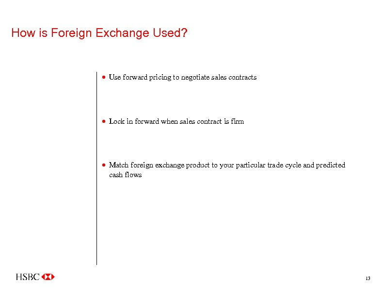 How is Foreign Exchange Used? · Use forward pricing to negotiate sales contracts ·
