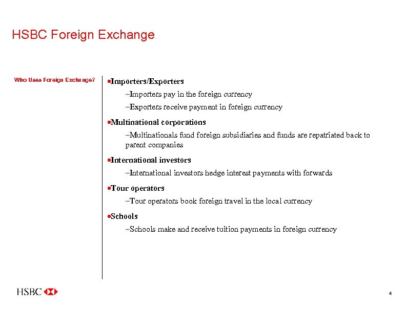 HSBC Foreign Exchange Who Uses Foreign Exchange? ·Importers/Exporters –Importers pay in the foreign currency