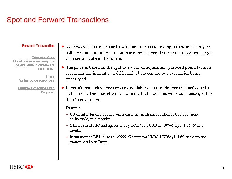Spot and Forward Transactions Forward Transaction Currency Pairs All G 20 currencies, may not