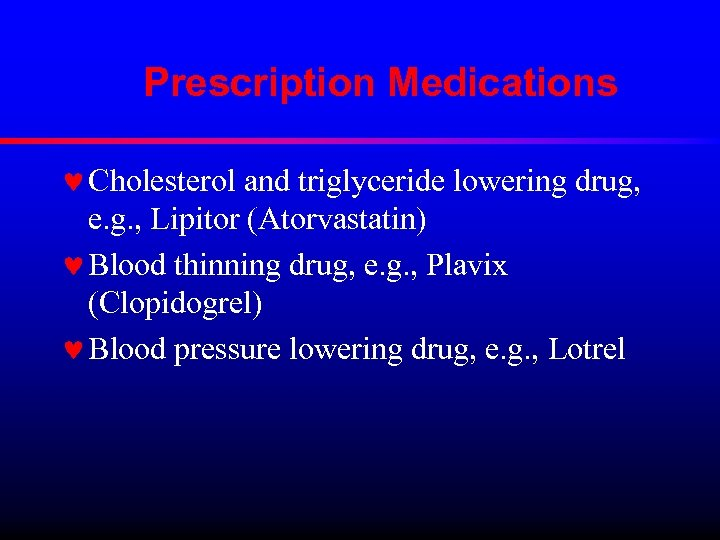 Prescription Medications © Cholesterol and triglyceride lowering drug, e. g. , Lipitor (Atorvastatin) ©