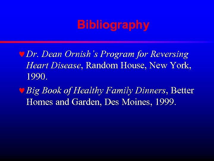 Bibliography © Dr. Dean Ornish's Program for Reversing Heart Disease, Random House, New York,