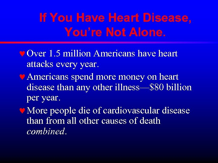 If You Have Heart Disease, You're Not Alone. © Over 1. 5 million Americans
