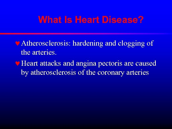 What Is Heart Disease? © Atherosclerosis: hardening and clogging of the arteries. © Heart