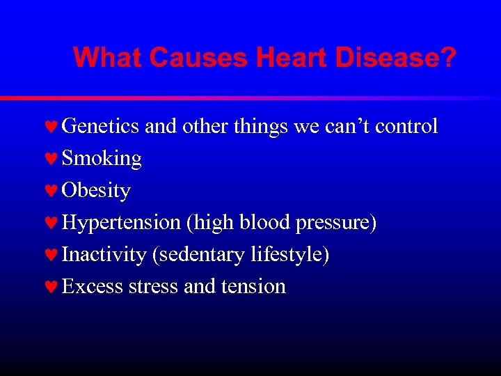 What Causes Heart Disease? © Genetics and other things we can't control © Smoking