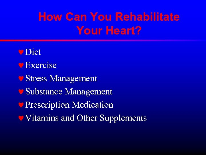 How Can You Rehabilitate Your Heart? © Diet © Exercise © Stress Management ©
