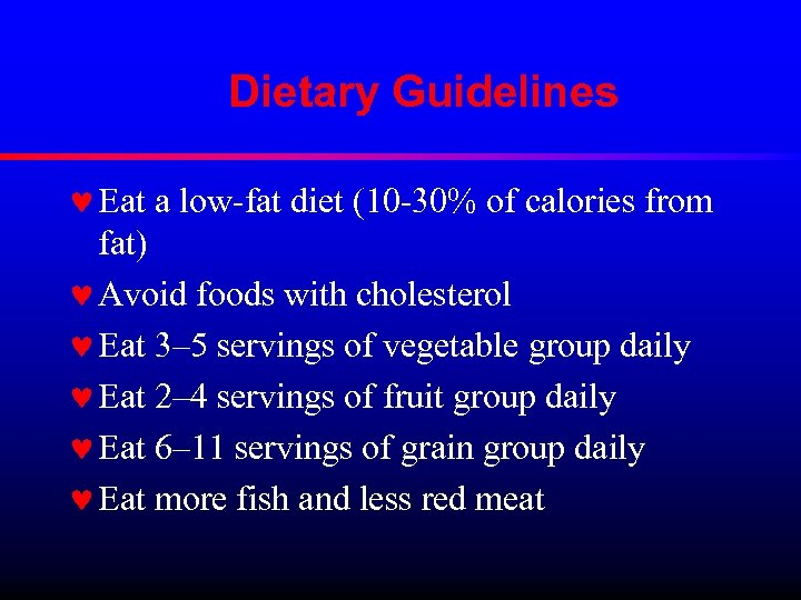 Dietary Guidelines © Eat a low-fat diet (10 -30% of calories from fat) ©