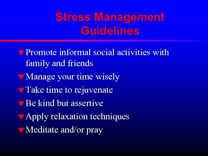 Stress Management Guidelines © Promote informal social activities with family and friends © Manage