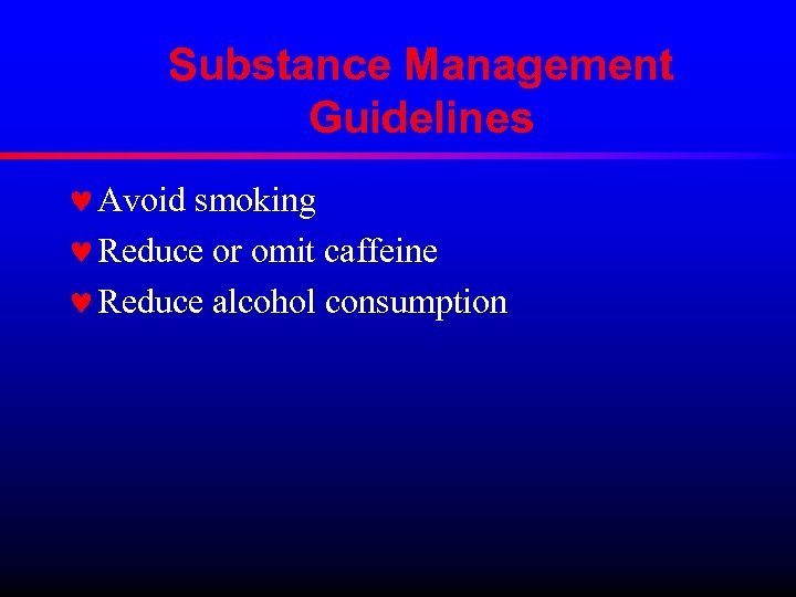Substance Management Guidelines © Avoid smoking © Reduce or omit caffeine © Reduce alcohol
