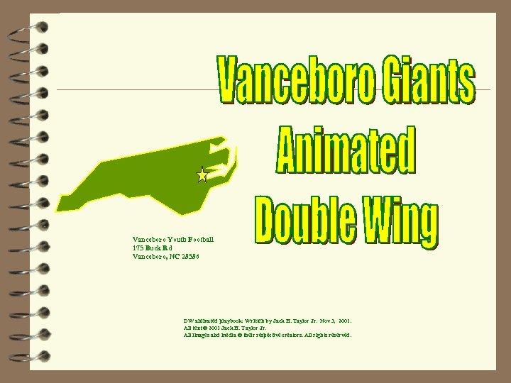 Vanceboro Youth Football 175 Buck Rd Vanceboro, NC 28586 DW animated playbook: Written by