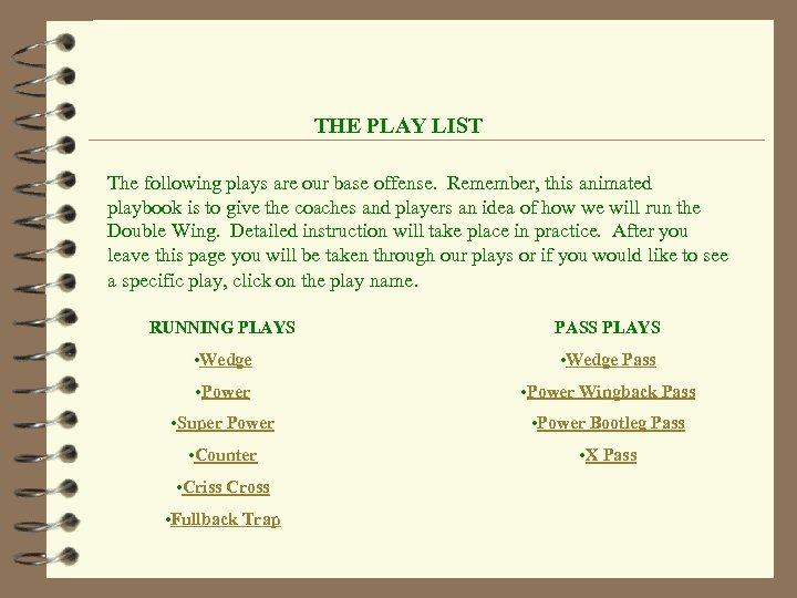 THE PLAY LIST The following plays are our base offense. Remember, this animated playbook
