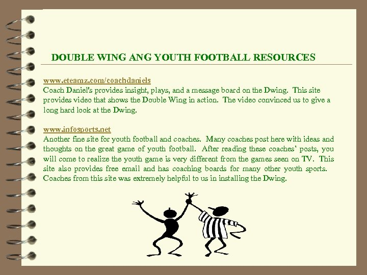 DOUBLE WING ANG YOUTH FOOTBALL RESOURCES www. eteamz. com/coachdaniels Coach Daniel's provides insight, plays,