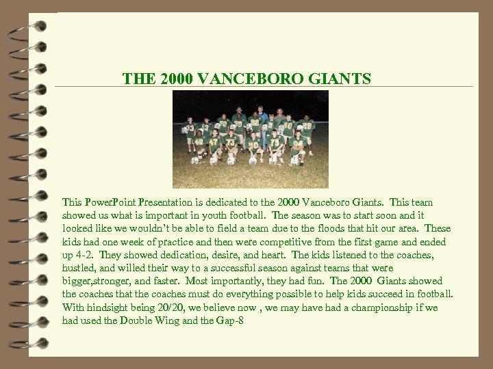 THE 2000 VANCEBORO GIANTS This Power. Point Presentation is dedicated to the 2000 Vanceboro