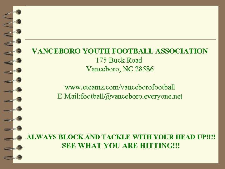VANCEBORO YOUTH FOOTBALL ASSOCIATION 175 Buck Road Vanceboro, NC 28586 www. eteamz. com/vanceborofootball E-Mail: