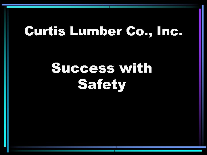 Curtis Lumber Co. , Inc. Success with Safety