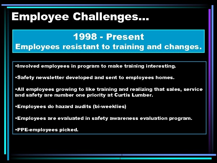 Employee Challenges. . . 1998 - Present Employees resistant to training and changes. •