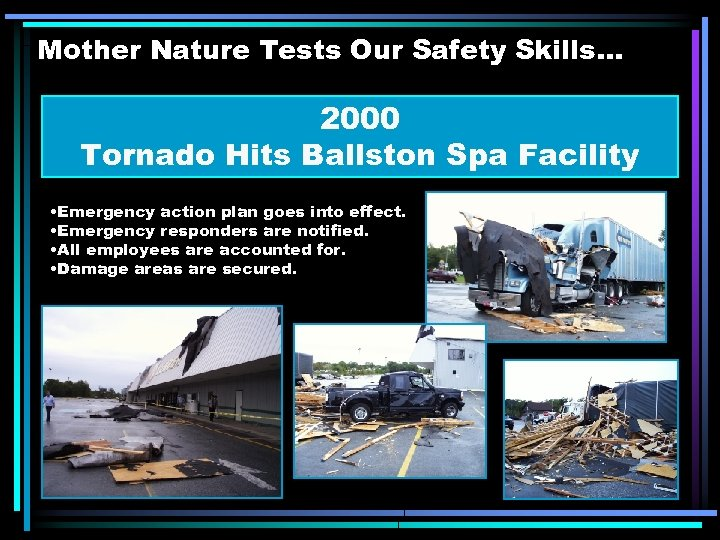 Mother Nature Tests Our Safety Skills. . . 2000 Tornado Hits Ballston Spa Facility