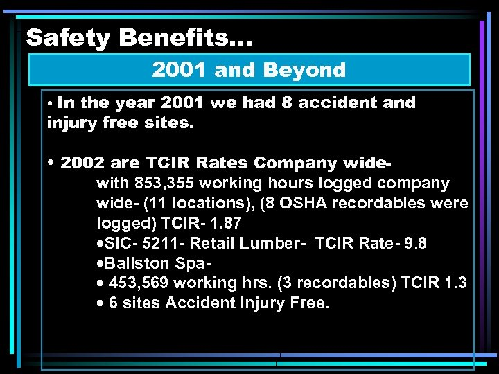 Safety Benefits. . . 2001 and Beyond In the year 2001 we had 8