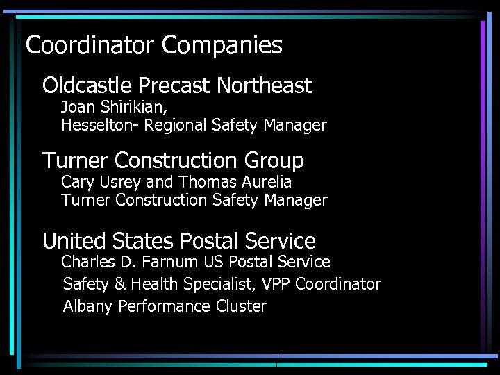 Coordinator Companies Oldcastle Precast Northeast Joan Shirikian, Hesselton- Regional Safety Manager Turner Construction Group