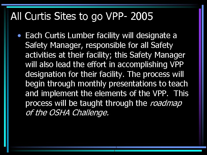 All Curtis Sites to go VPP- 2005 • Each Curtis Lumber facility will designate