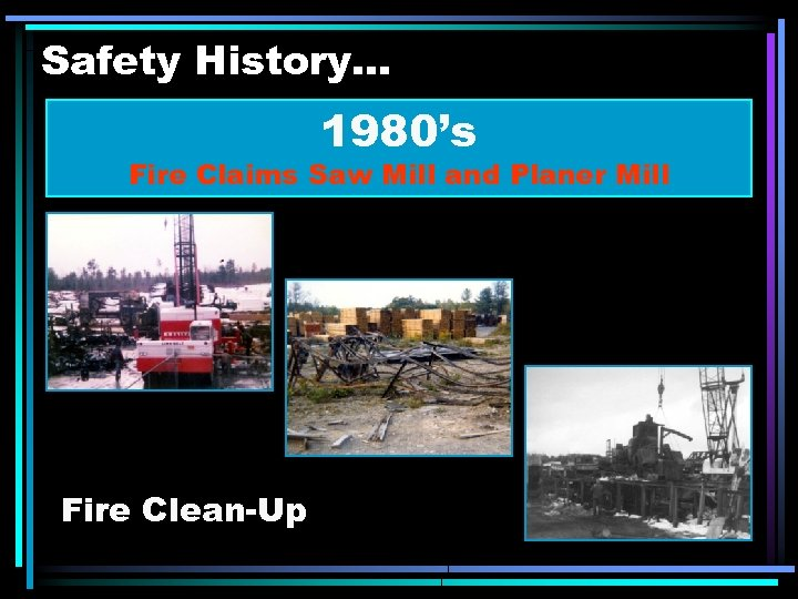 Safety History. . . 1980's Fire Claims Saw Mill and Planer Mill Fire Clean-Up