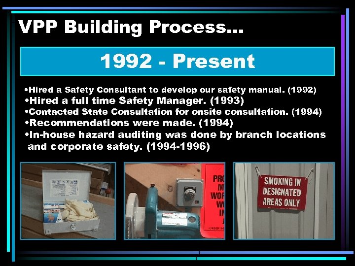 VPP Building Process. . . 1992 - Present • Hired a Safety Consultant to