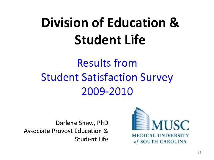 Division of Education & Student Life Results from Student Satisfaction Survey 2009 -2010 Darlene