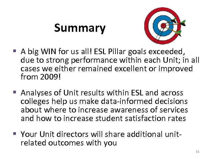 Summary § A big WIN for us all! ESL Pillar goals exceeded, due to