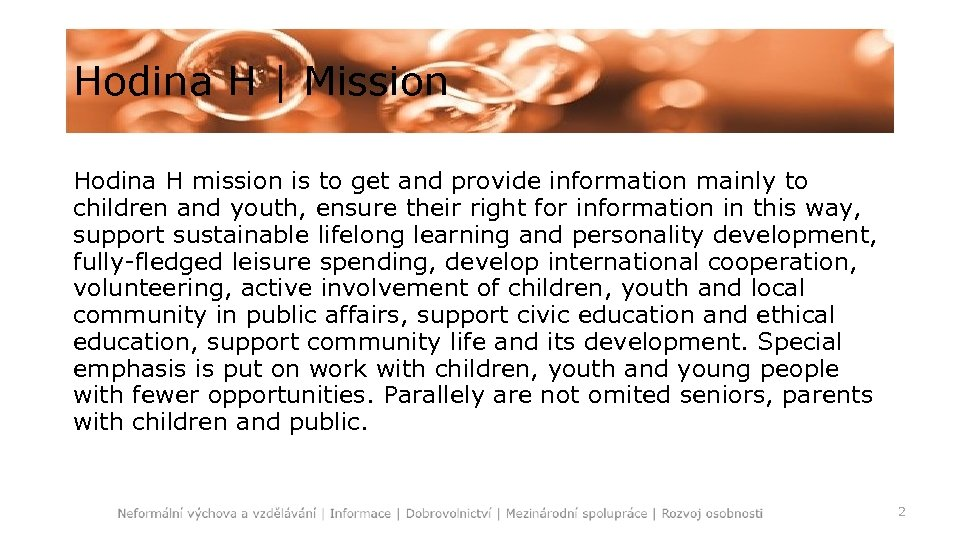 Hodina H   Mission Hodina H mission is to get and provide information mainly